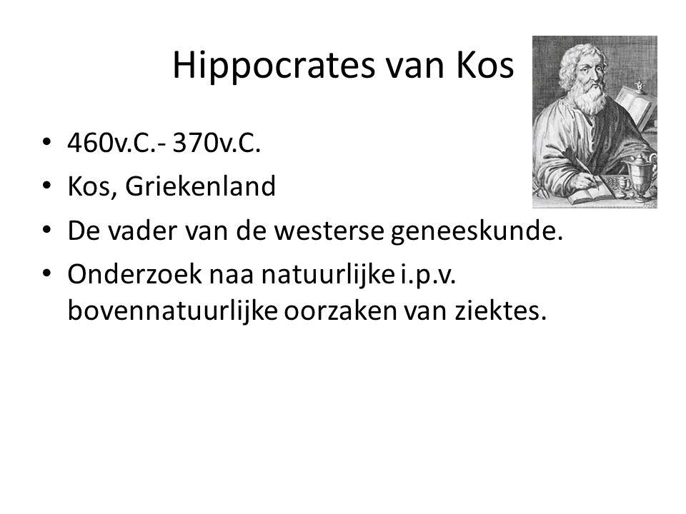 Hippocrates van Kos 460v.C.- 370v.C. Kos, Griekenland De vader van de westerse geneeskunde. Onderzoek naa natuurlijke i.p.v. bovennatuurlijke oorzaken