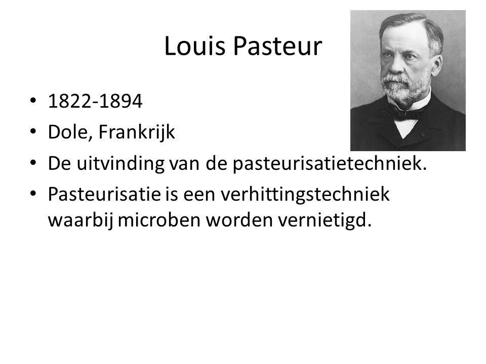 Louis Pasteur 1822-1894 Dole, Frankrijk De uitvinding van de pasteurisatietechniek. Pasteurisatie is een verhittingstechniek waarbij microben worden v