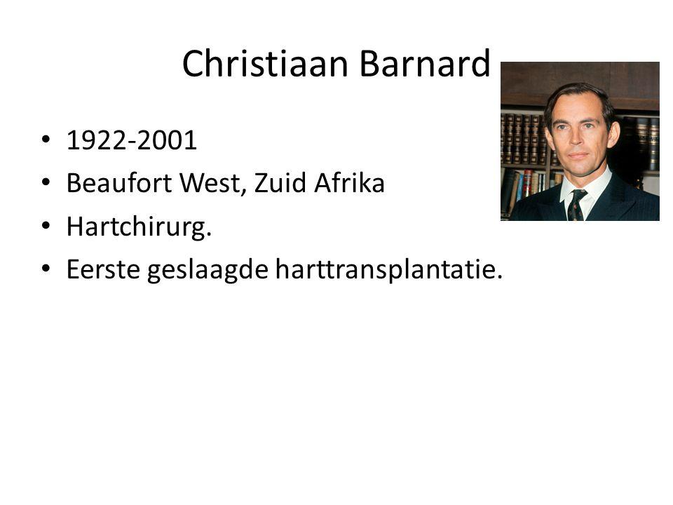 Christiaan Barnard 1922-2001 Beaufort West, Zuid Afrika Hartchirurg. Eerste geslaagde harttransplantatie.