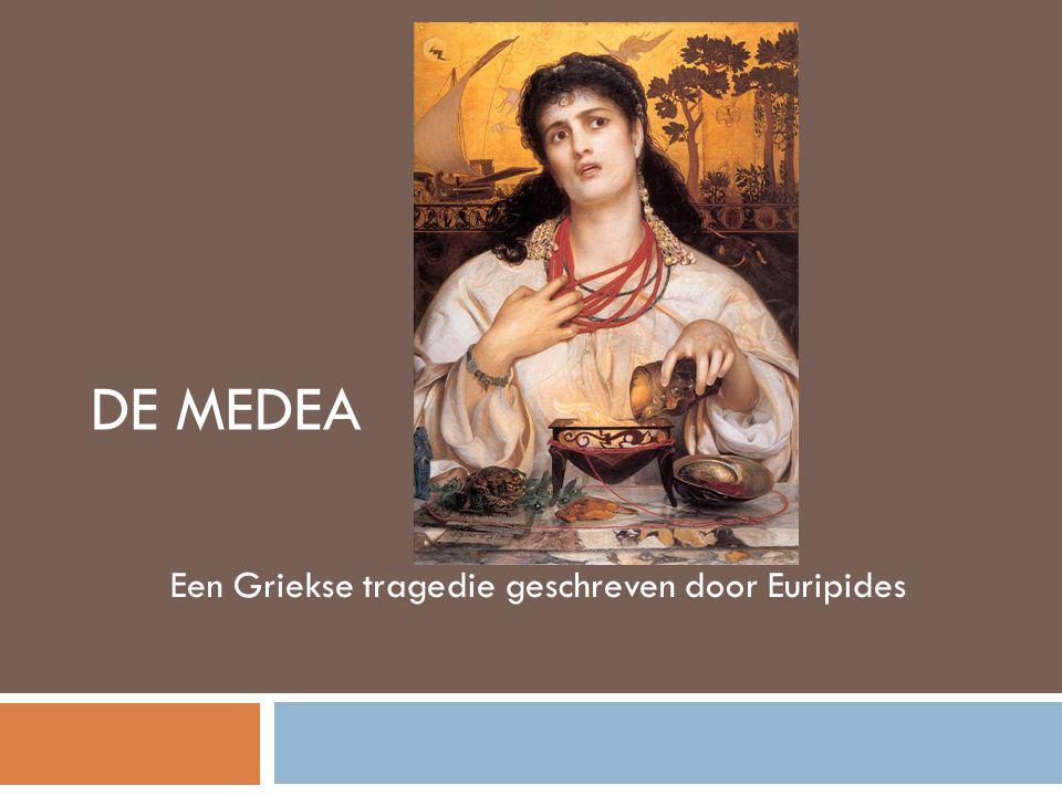 DE MEDEA Een Griekse tragedie geschreven door Euripides