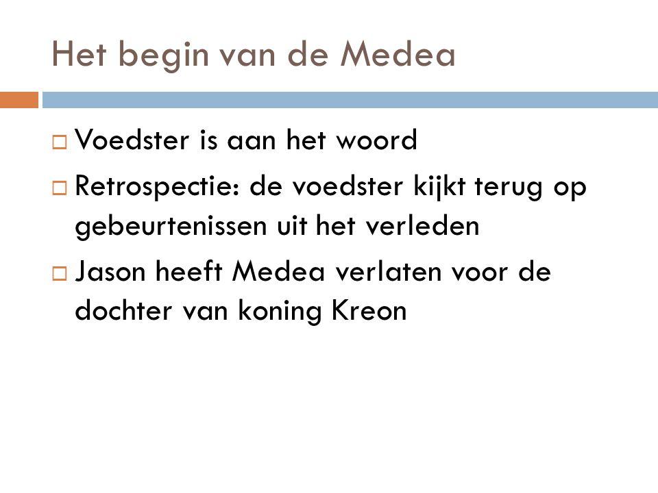 Het begin van de Medea  Voedster is aan het woord  Retrospectie: de voedster kijkt terug op gebeurtenissen uit het verleden  Jason heeft Medea verl