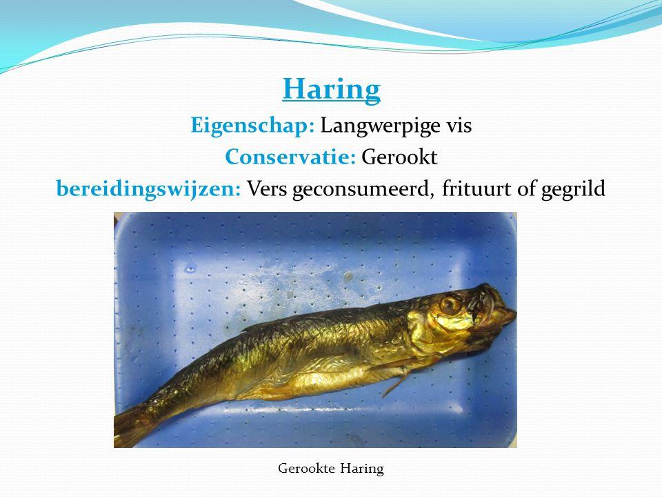 Haring Eigenschap: Langwerpige vis Conservatie: Gerookt bereidingswijzen: Vers geconsumeerd, frituurt of gegrild Gerookte Haring