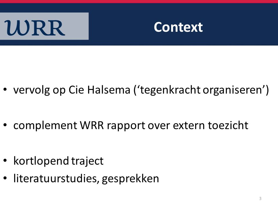 Context vervolg op Cie Halsema ('tegenkracht organiseren') complement WRR rapport over extern toezicht kortlopend traject literatuurstudies, gesprekke