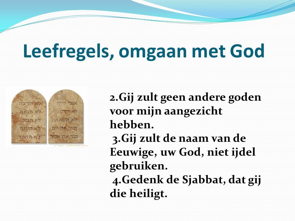 Leefregels, omgaan met God 2.Gij zult geen andere goden voor mijn aangezicht hebben.