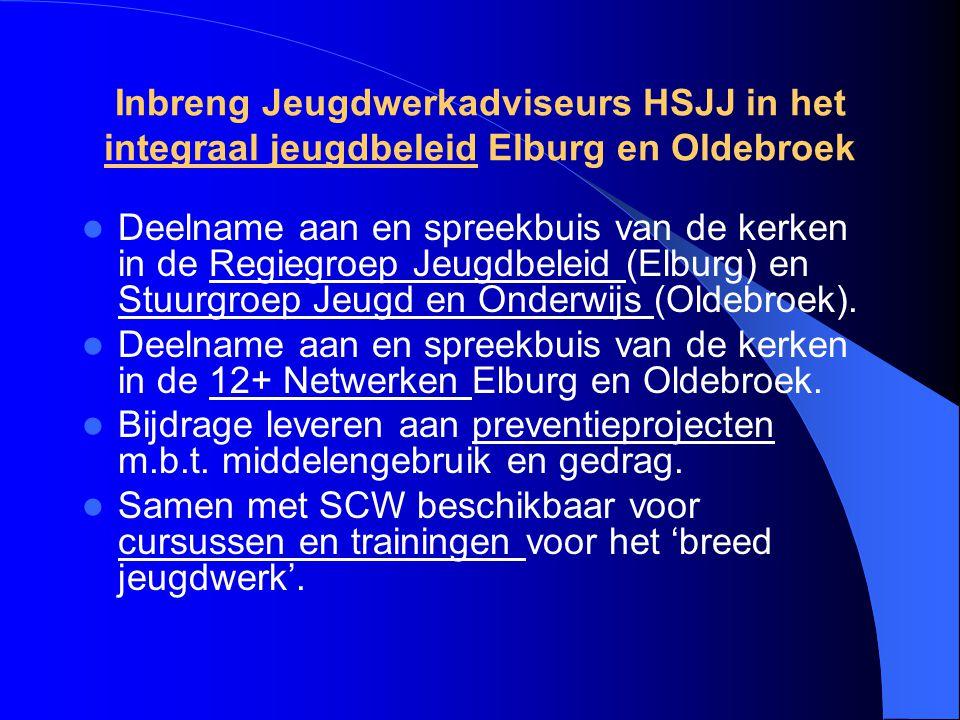 Inbreng Jeugdwerkadviseurs HSJJ in het integraal jeugdbeleid Elburg en Oldebroek Deelname aan en spreekbuis van de kerken in de Regiegroep Jeugdbeleid