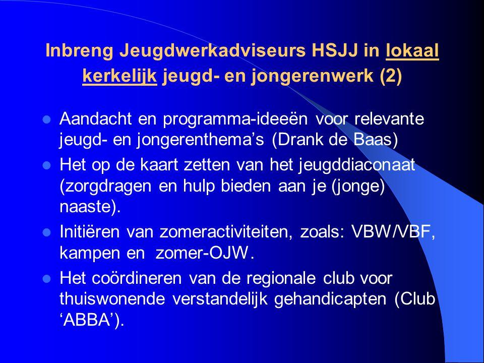 Inbreng Jeugdwerkadviseurs HSJJ in het integraal jeugdbeleid Elburg en Oldebroek Deelname aan en spreekbuis van de kerken in de Regiegroep Jeugdbeleid (Elburg) en Stuurgroep Jeugd en Onderwijs (Oldebroek).