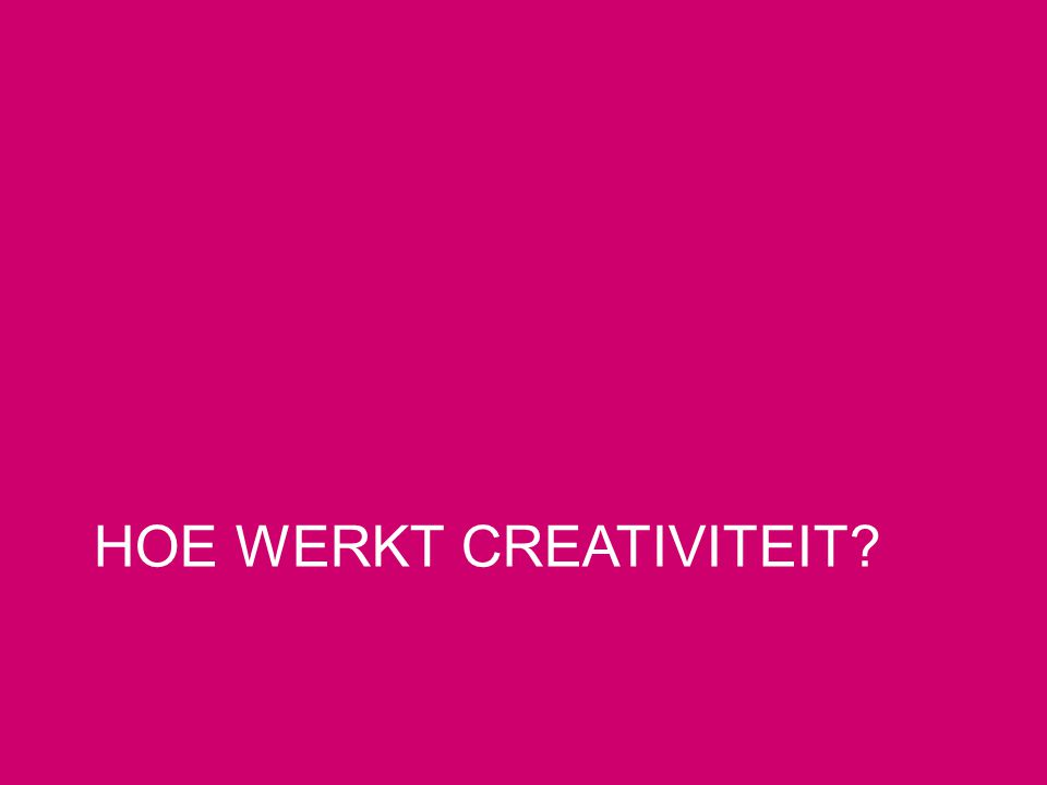 HOE WERKT CREATIVITEIT?