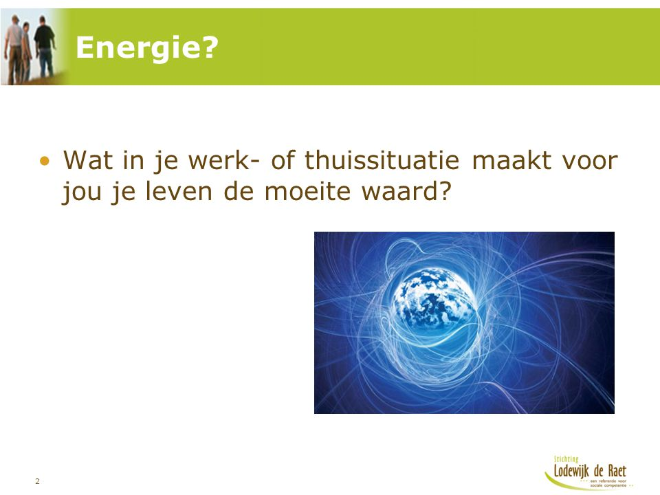 2 Wat in je werk- of thuissituatie maakt voor jou je leven de moeite waard? Energie?