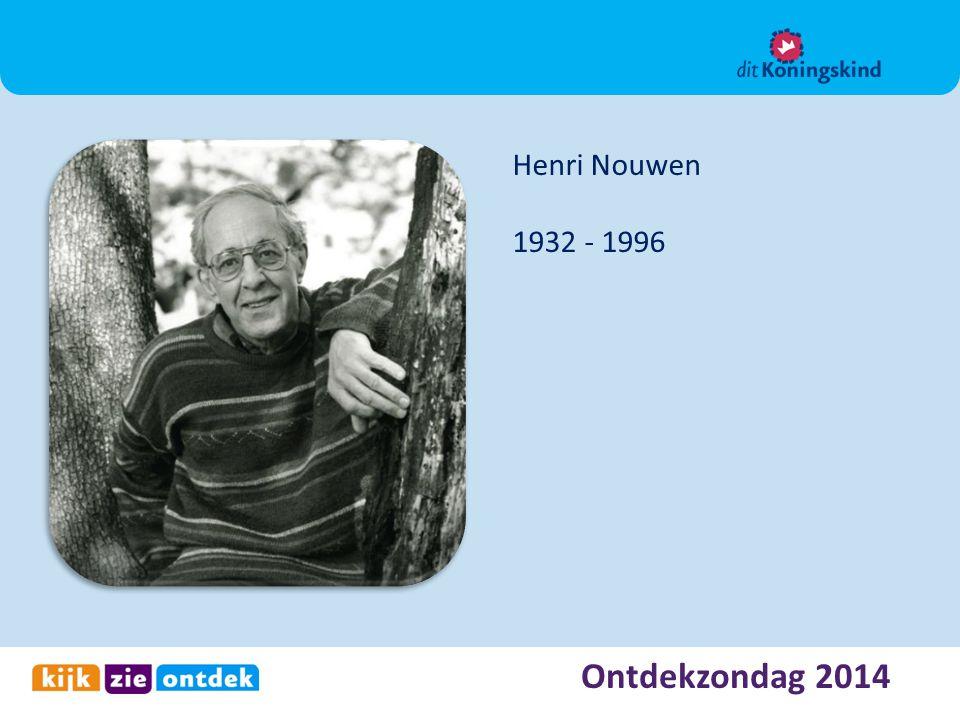 Ontdekzondag 2014 Henri Nouwen 1932 - 1996