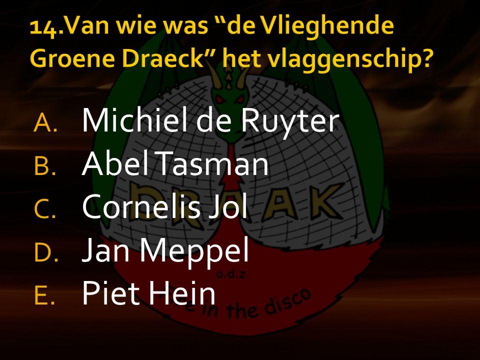 A. Michiel de Ruyter B. Abel Tasman C. Cornelis Jol D. Jan Meppel E. Piet Hein