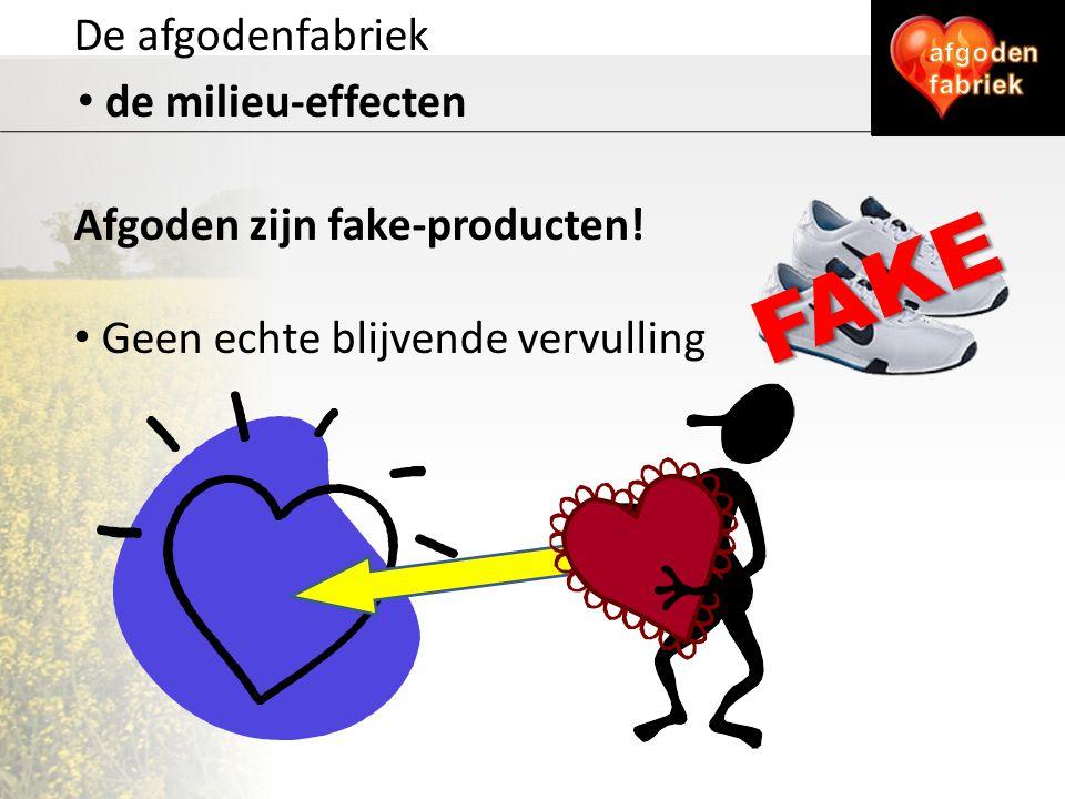 De afgodenfabriek de milieu-effecten Afgoden zijn fake-producten! Geen echte blijvende vervulling FAKE