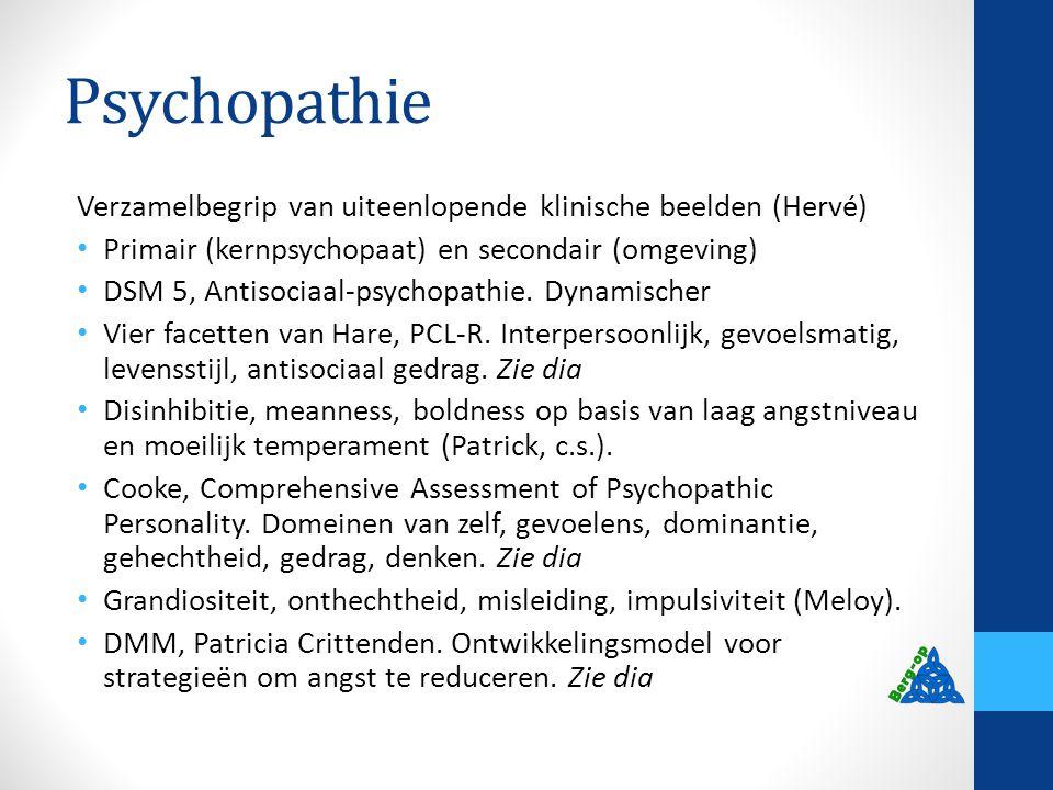 Psychopathie Verzamelbegrip van uiteenlopende klinische beelden (Hervé) Primair (kernpsychopaat) en secondair (omgeving) DSM 5, Antisociaal-psychopath