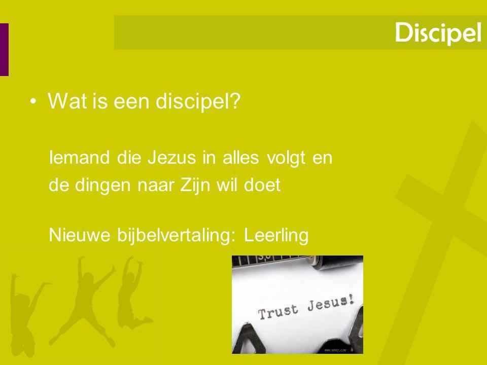 Wat is een discipel? Iemand die Jezus in alles volgt en de dingen naar Zijn wil doet Nieuwe bijbelvertaling: Leerling Discipel