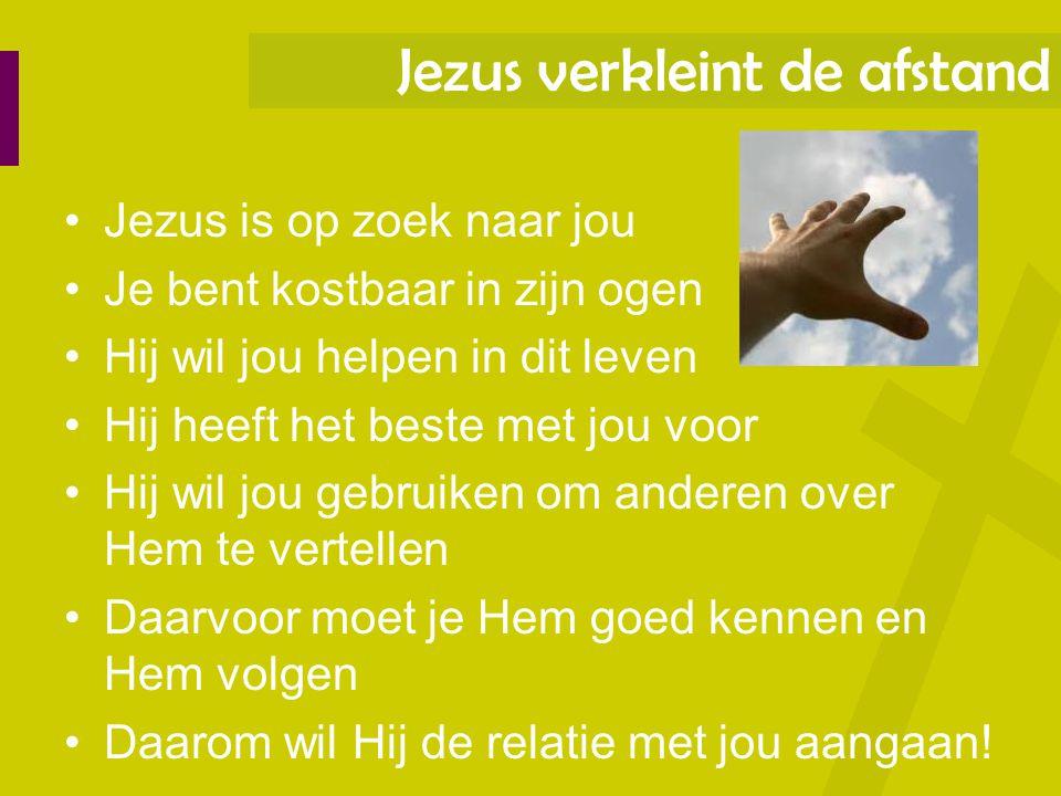 Jezus is op zoek naar jou Je bent kostbaar in zijn ogen Hij wil jou helpen in dit leven Hij heeft het beste met jou voor Hij wil jou gebruiken om ande