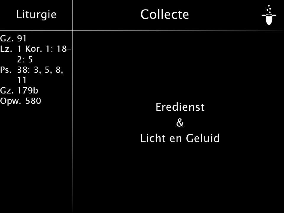 Liturgie Gz.91 Lz.1 Kor. 1: 18- 2: 5 Ps.38: 3, 5, 8, 11 Gz.179b Opw.580 Collecte Eredienst & Licht en Geluid