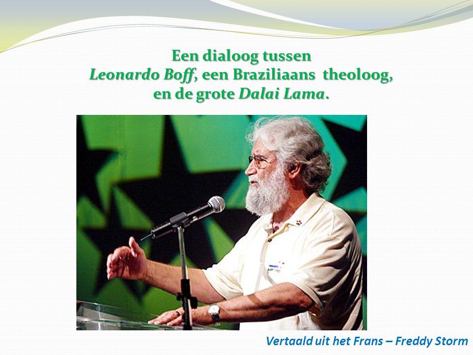 Vertaald uit het Frans – Freddy Storm Een dialoog tussen Leonardo Boff, een Braziliaans theoloog, en de grote Dalai Lama.