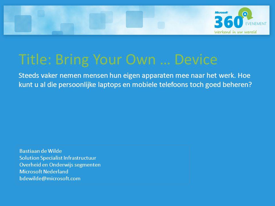 Title: Bring Your Own … Device Steeds vaker nemen mensen hun eigen apparaten mee naar het werk. Hoe kunt u al die persoonlijke laptops en mobiele tele