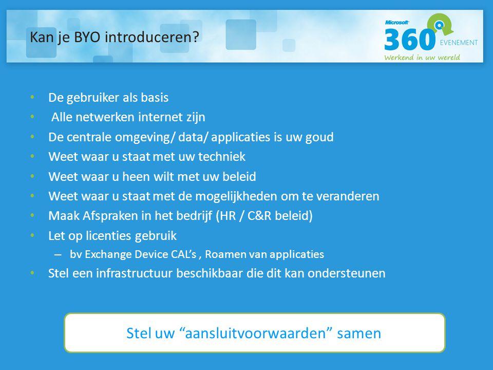Kan je BYO introduceren? De gebruiker als basis Alle netwerken internet zijn De centrale omgeving/ data/ applicaties is uw goud Weet waar u staat met