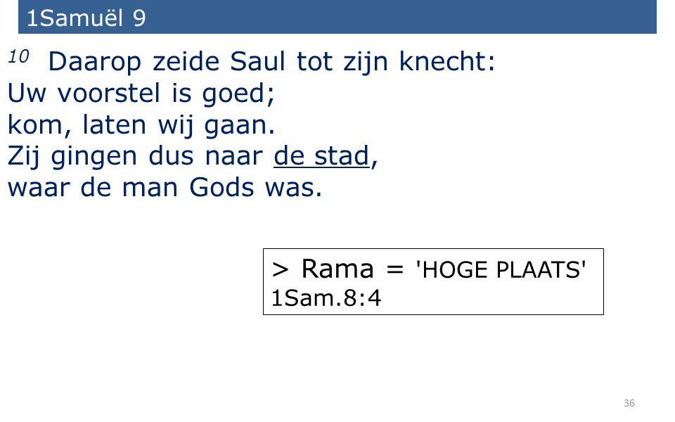 36 10 Daarop zeide Saul tot zijn knecht: Uw voorstel is goed; kom, laten wij gaan.