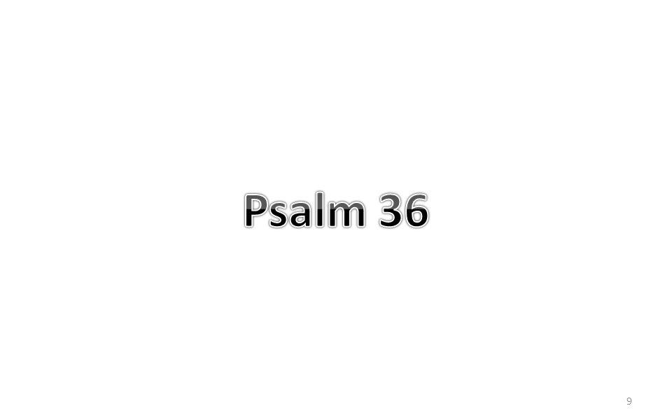 10 5 HERE, hemelhoog is uw goedertierenheid, uw trouw reikt tot de wolken; Psalm 36