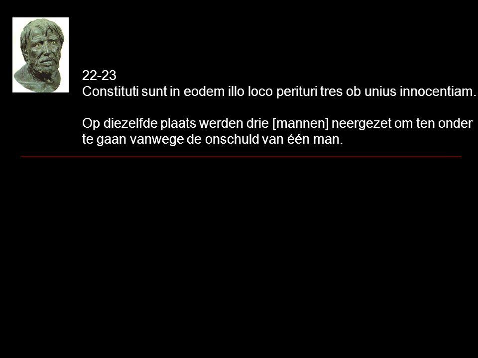 22-23 Constituti sunt in eodem illo loco perituri tres ob unius innocentiam. Op diezelfde plaats werden drie [mannen] neergezet om ten onder te gaan v