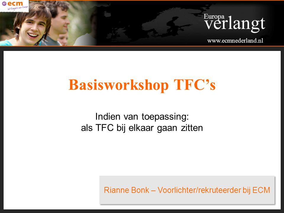 Basisworkshop TFC's zendings- werker organisatie (int.) organisatie (veld) organisatie (NL) zendende gemeente vrienden & familie ontvangende gemeente Buitenland Nederland TFC Plaats TFC Europa verlangt www.ecmnederland.nl