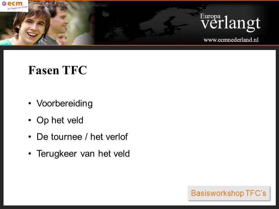 Basisworkshop TFC's Fasen TFC Voorbereiding Op het veld De tournee / het verlof Terugkeer van het veld Europa verlangt www.ecmnederland.nl