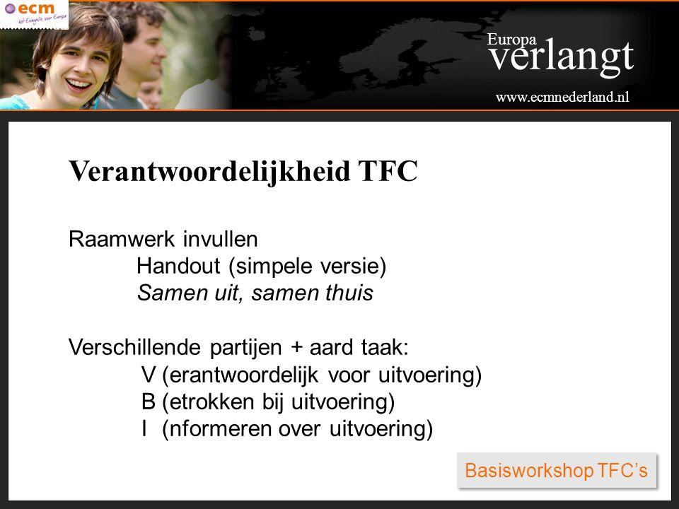 Basisworkshop TFC's Verantwoordelijkheid TFC Raamwerk invullen Handout (simpele versie) Samen uit, samen thuis Verschillende partijen + aard taak: V(e