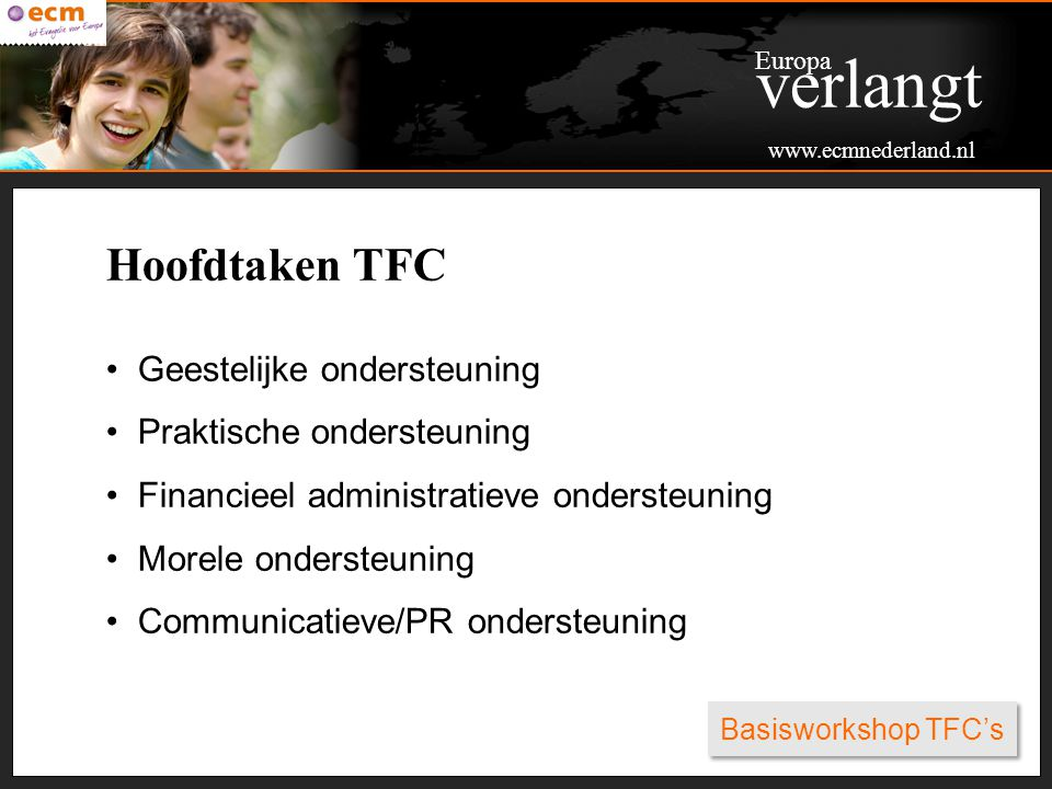 Basisworkshop TFC's Hoofdtaken TFC Geestelijke ondersteuning Praktische ondersteuning Financieel administratieve ondersteuning Morele ondersteuning Co