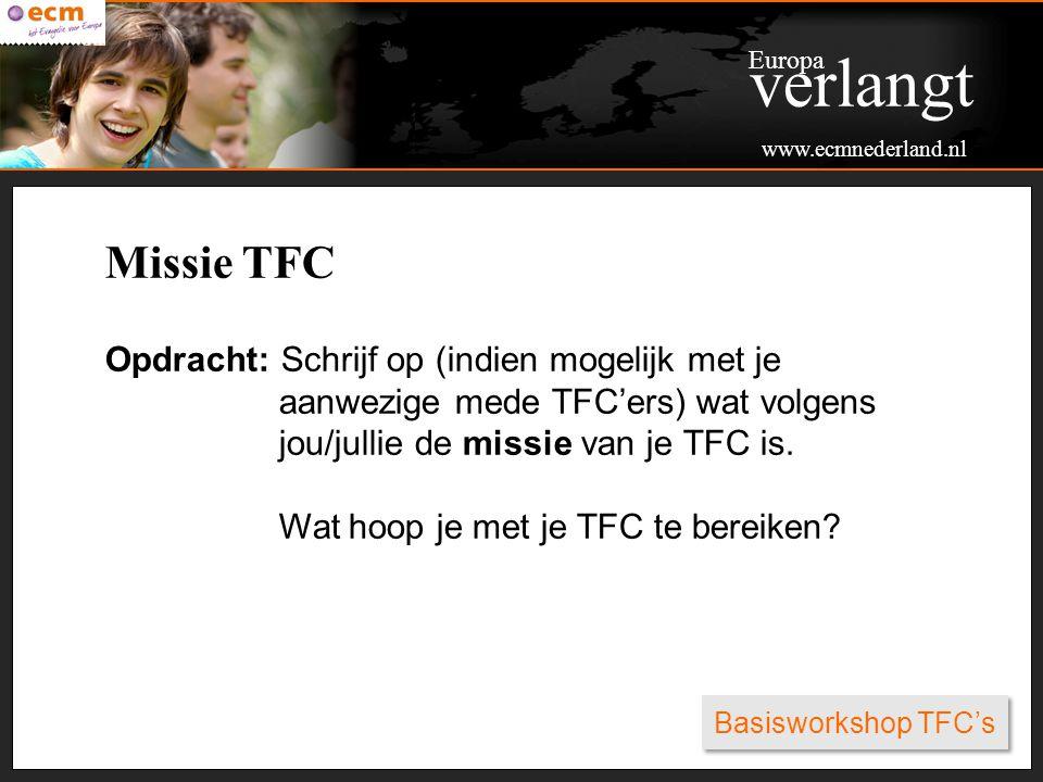 Basisworkshop TFC's Missie TFC Opdracht: Schrijf op (indien mogelijk met je aanwezige mede TFC'ers) wat volgens jou/jullie de missie van je TFC is. Wa