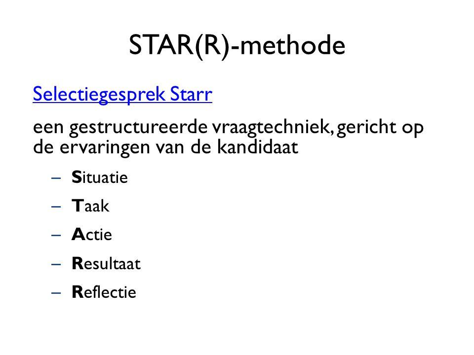 STAR(R)-methode Selectiegesprek Starr een gestructureerde vraagtechniek, gericht op de ervaringen van de kandidaat –Situatie –Taak –Actie –Resultaat –