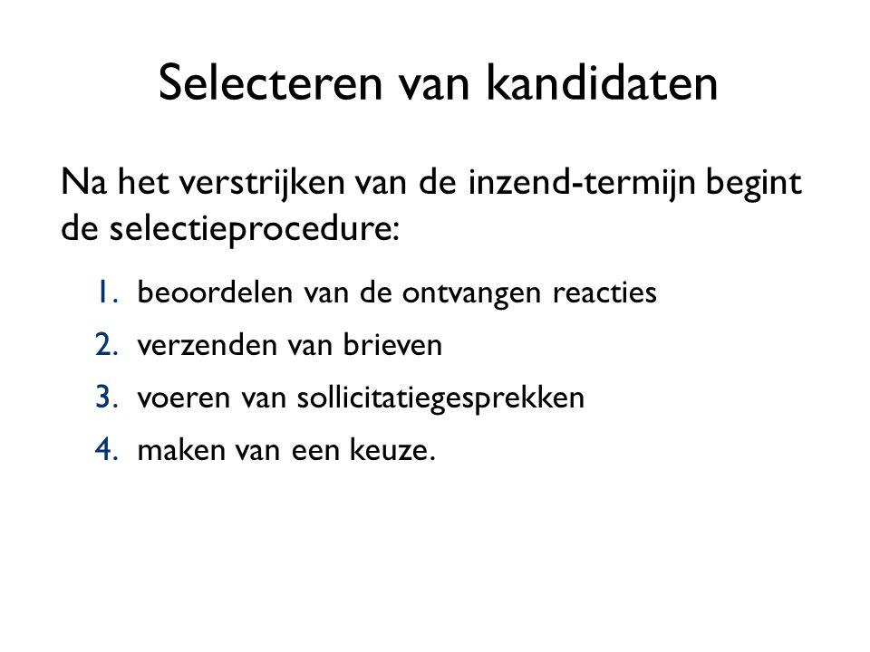 Selecteren van kandidaten Na het verstrijken van de inzend-termijn begint de selectieprocedure: 1.beoordelen van de ontvangen reacties 2.verzenden van