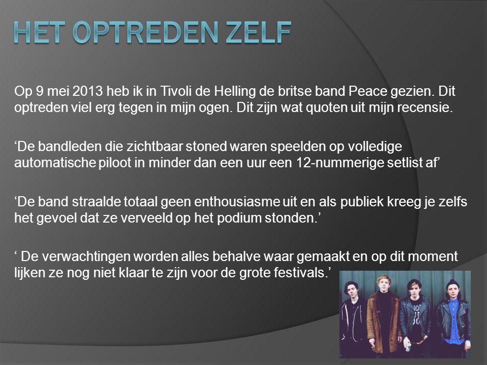 Op 9 mei 2013 heb ik in Tivoli de Helling de britse band Peace gezien.