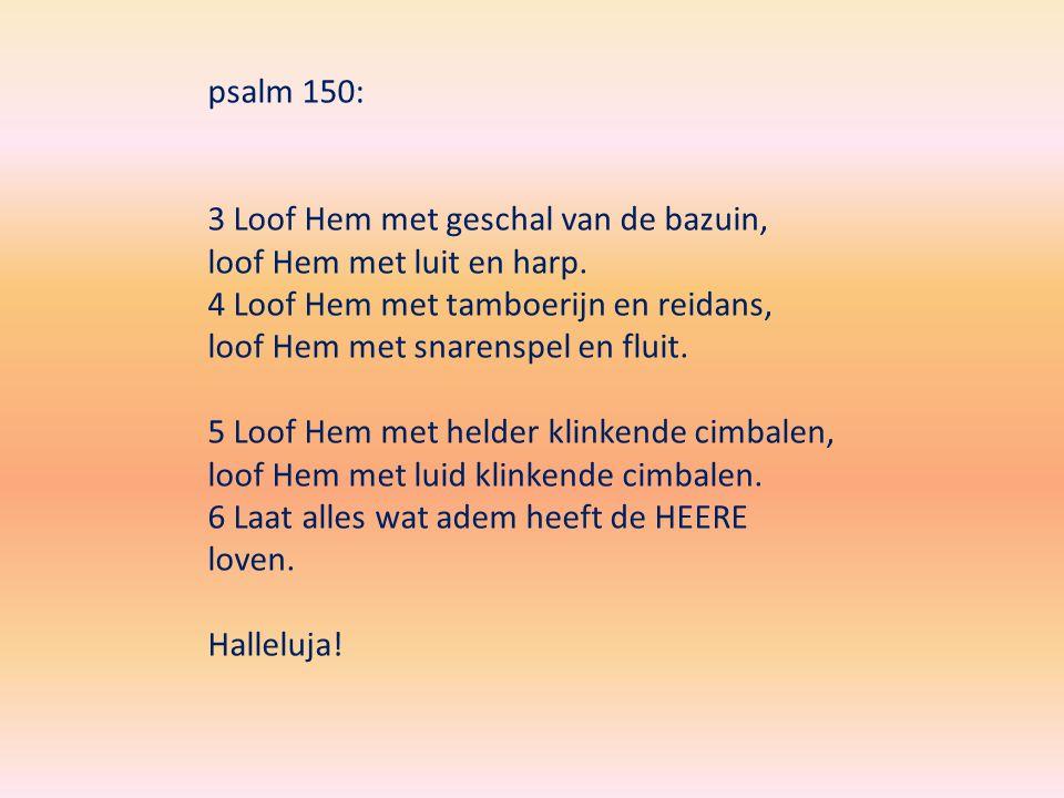 psalm 150: 3 Loof Hem met geschal van de bazuin, loof Hem met luit en harp.