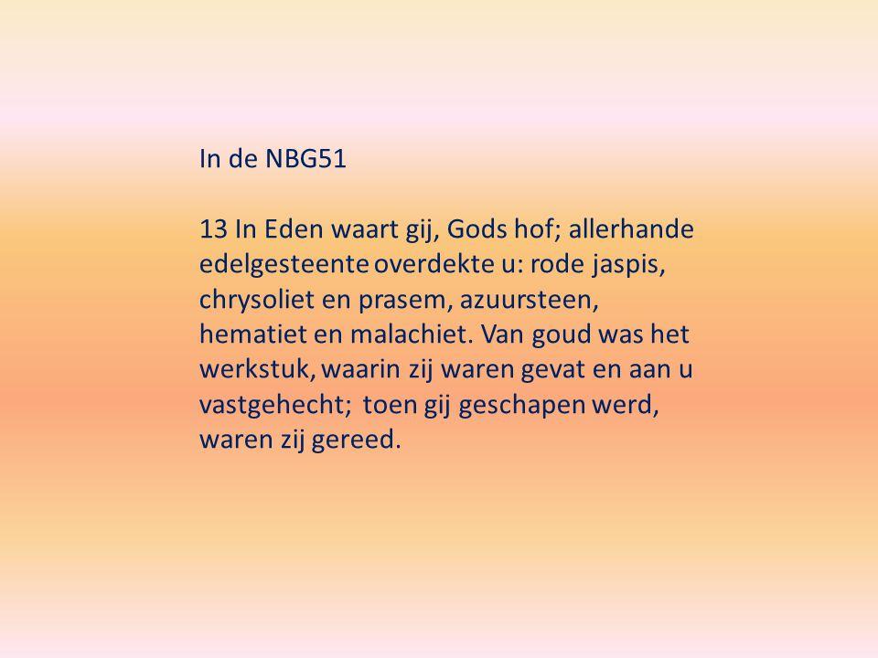 In de NBG51 13 In Eden waart gij, Gods hof; allerhande edelgesteente overdekte u: rode jaspis, chrysoliet en prasem, azuursteen, hematiet en malachiet.