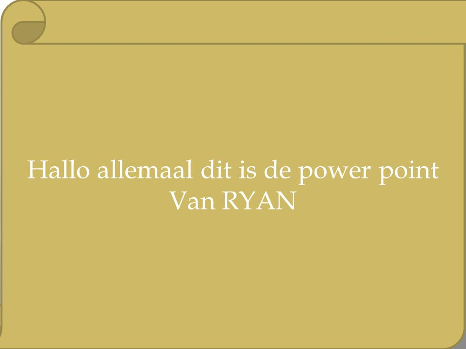 Hallo allemaal dit is de power point Van RYAN