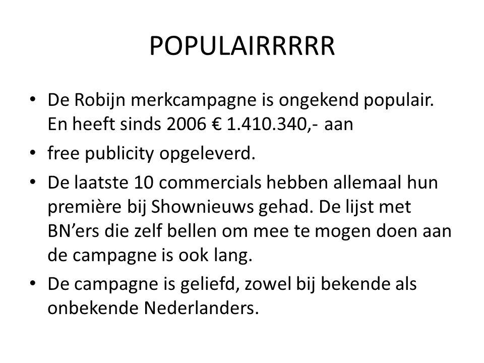 POPULAIRRRRR De Robijn merkcampagne is ongekend populair. En heeft sinds 2006 € 1.410.340,- aan free publicity opgeleverd. De laatste 10 commercials h