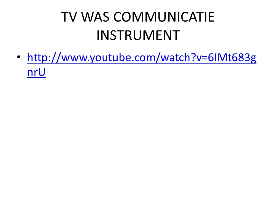 TV WAS COMMUNICATIE INSTRUMENT http://www.youtube.com/watch?v=6IMt683g nrU http://www.youtube.com/watch?v=6IMt683g nrU