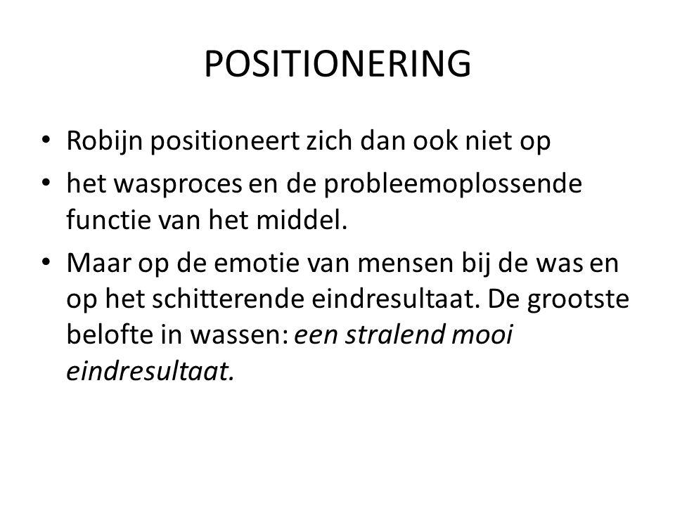 POSITIONERING Robijn positioneert zich dan ook niet op het wasproces en de probleemoplossende functie van het middel. Maar op de emotie van mensen bij