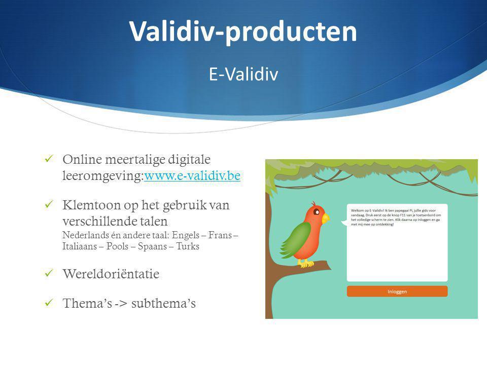 Online meertalige digitale leeromgeving:www.e-validiv.bewww.e-validiv.be Klemtoon op het gebruik van verschillende talen Nederlands én andere taal: En