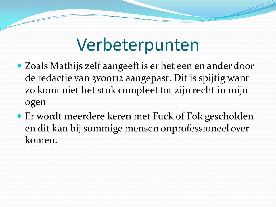 Verbeterpunten Zoals Mathijs zelf aangeeft is er het een en ander door de redactie van 3voor12 aangepast.