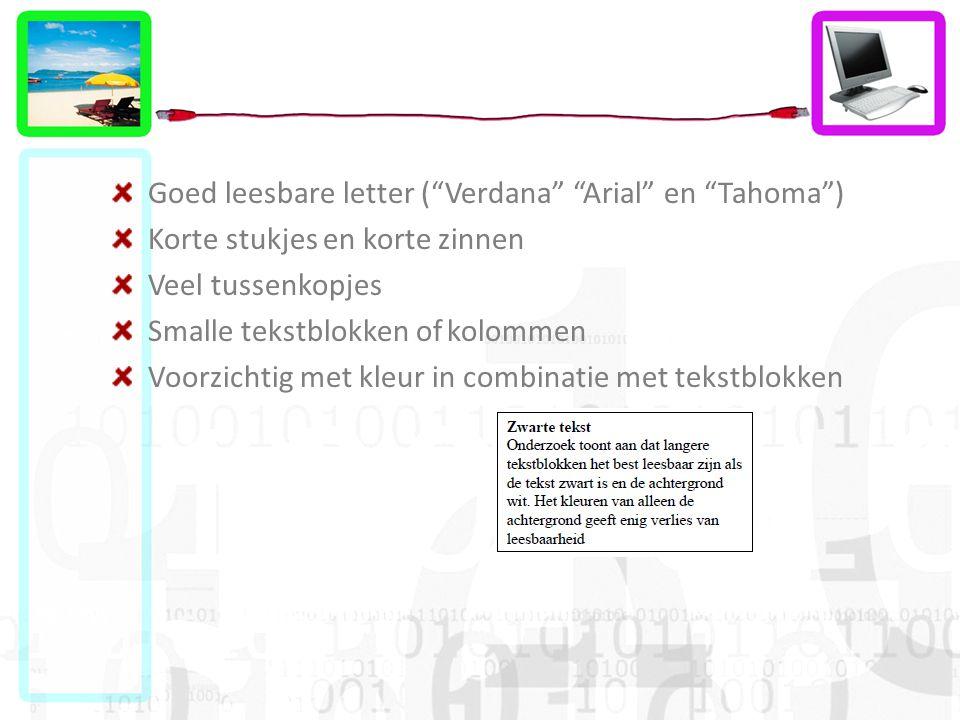 Goed leesbare letter ( Verdana Arial en Tahoma ) Korte stukjes en korte zinnen Veel tussenkopjes Smalle tekstblokken of kolommen Voorzichtig met kleur in combinatie met tekstblokken