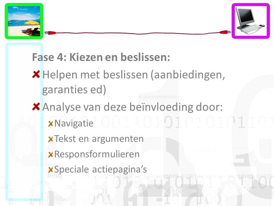 Fase 4: Kiezen en beslissen: Helpen met beslissen (aanbiedingen, garanties ed) Analyse van deze beïnvloeding door: Navigatie Tekst en argumenten Responsformulieren Speciale actiepagina's