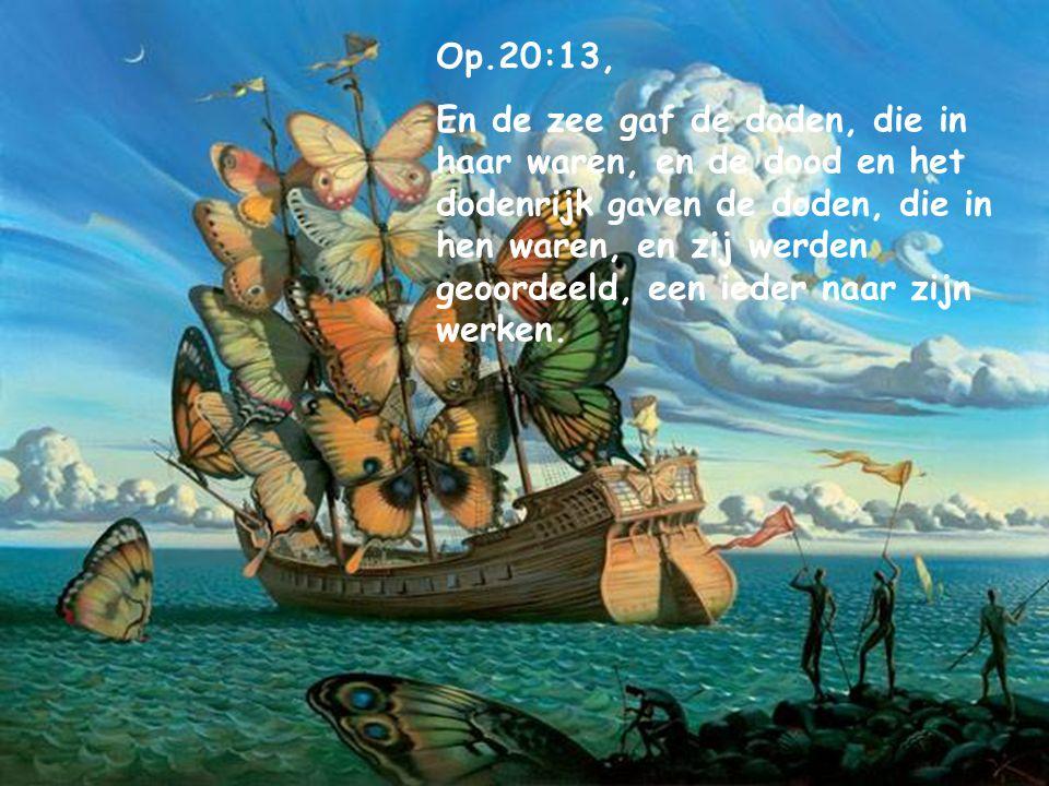 Openb.20 : 12, En nog een ander boek werd geopend, het (boek) des levens; en de doden werden geoordeeld op grond van hetgeen in de boeken geschreven s