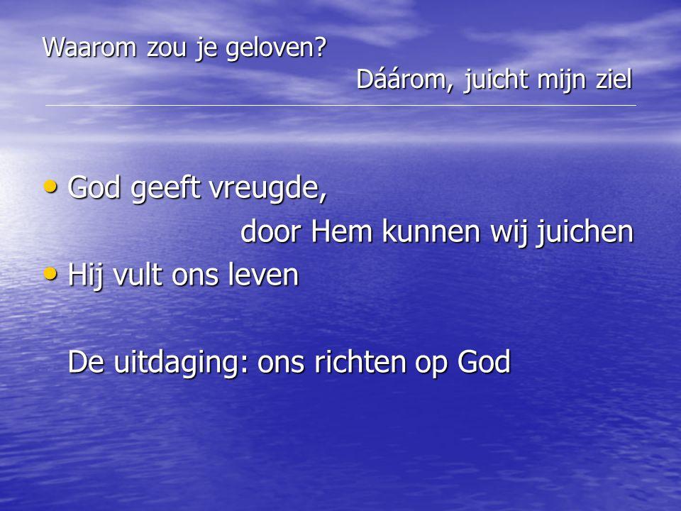 God geeft vreugde, God geeft vreugde, door Hem kunnen wij juichen door Hem kunnen wij juichen Hij vult ons leven Hij vult ons leven De uitdaging: ons