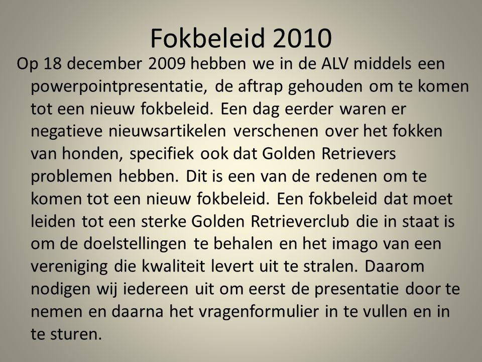 Fokbeleid 2010 Op 18 december 2009 hebben we in de ALV middels een powerpointpresentatie, de aftrap gehouden om te komen tot een nieuw fokbeleid. Een