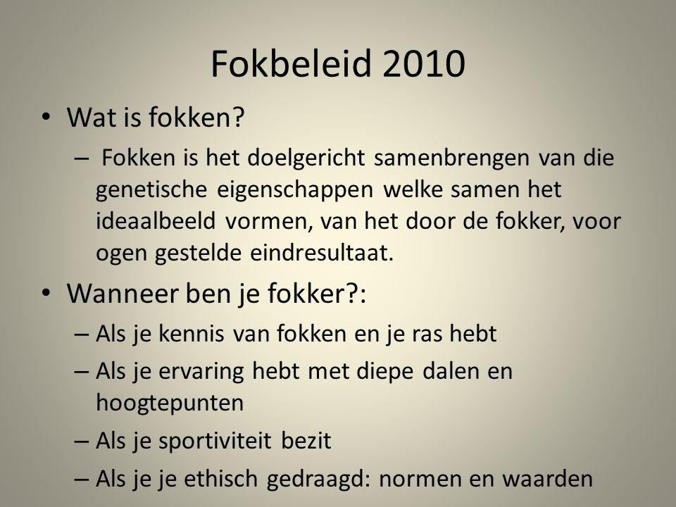 Fokbeleid 2010 Wat is fokken? – Fokken is het doelgericht samenbrengen van die genetische eigenschappen welke samen het ideaalbeeld vormen, van het do