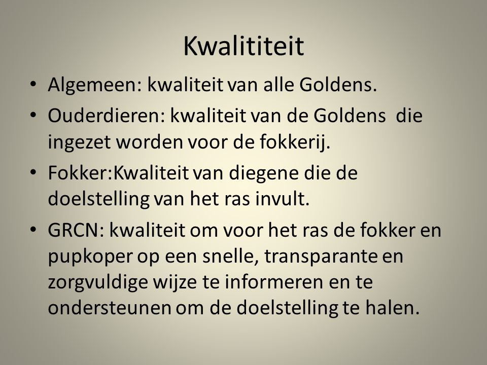 Kwalititeit Algemeen: kwaliteit van alle Goldens.
