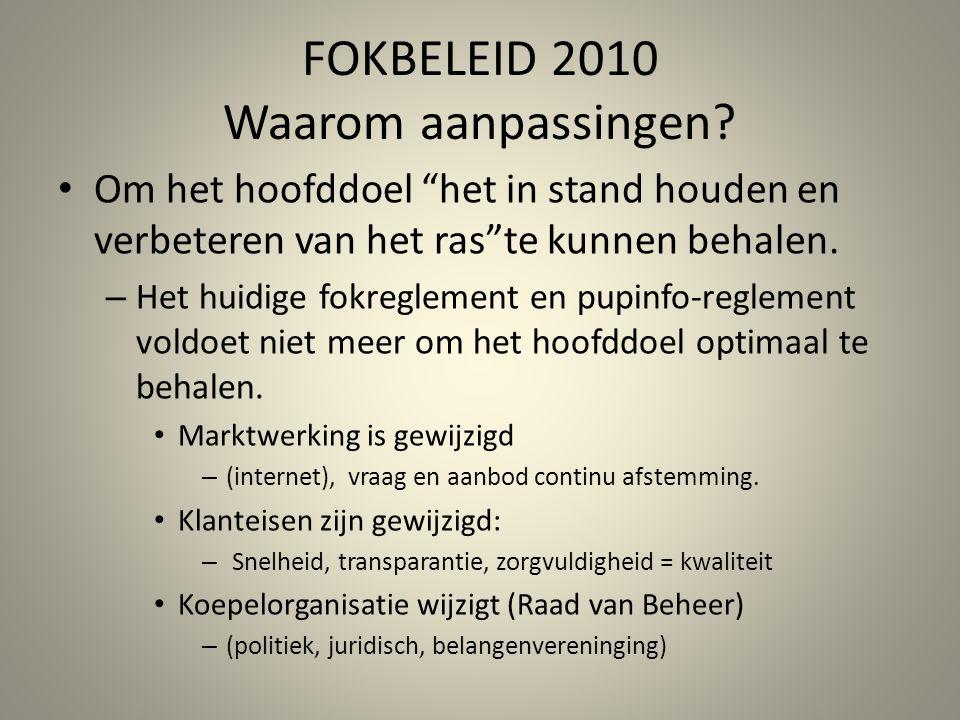 """FOKBELEID 2010 Waarom aanpassingen? Om het hoofddoel """"het in stand houden en verbeteren van het ras""""te kunnen behalen. – Het huidige fokreglement en p"""