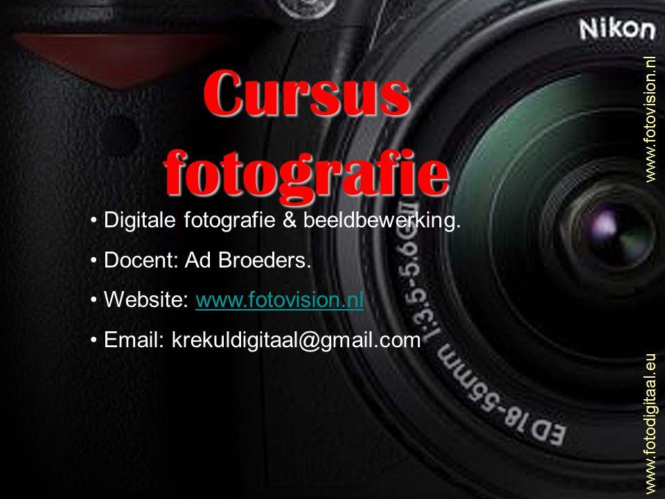 www.fotovision.nl Digitale fotografie & beeldbewerking. Docent: Ad Broeders. Website: www.fotovision.nlwww.fotovision.nl Email: krekuldigitaal@gmail.c
